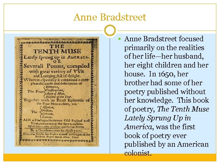Anne Bradstreet focused primarily on the realities of her life—her husband, her eight children