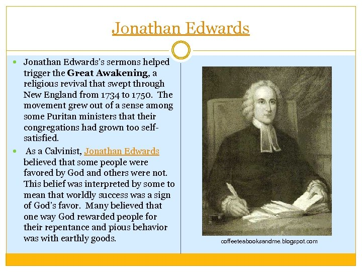Jonathan Edwards Jonathan Edwards's sermons helped trigger the Great Awakening, a religious revival that
