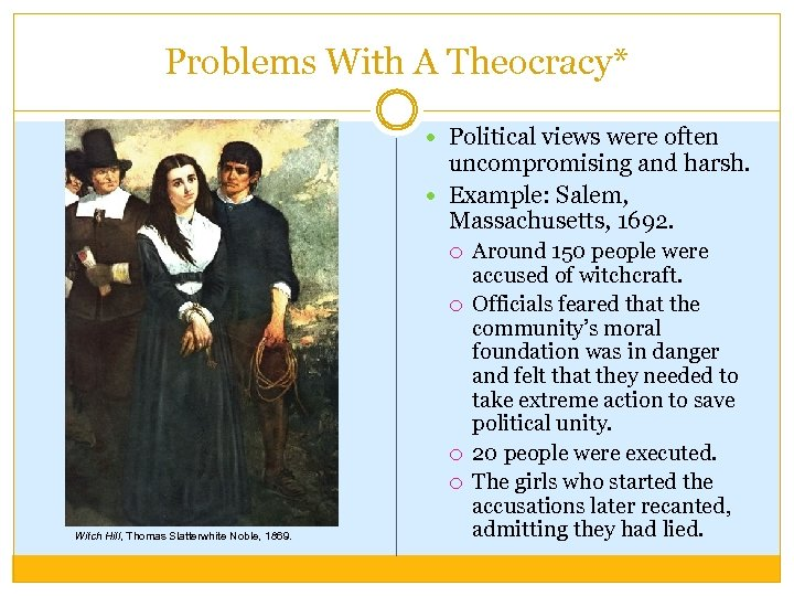 Problems With A Theocracy* Political views were often uncompromising and harsh. Example: Salem, Massachusetts,