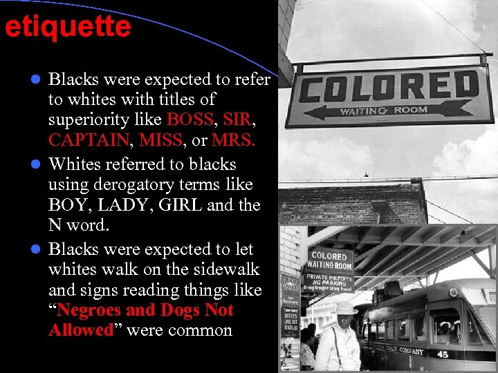 etiquette Blacks were expected to refer to whites with titles of superiority like BOSS,