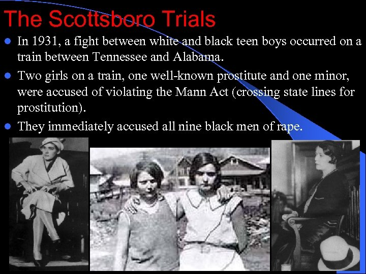 The Scottsboro Trials In 1931, a fight between white and black teen boys occurred