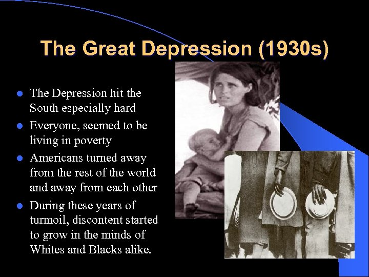 The Great Depression (1930 s) The Depression hit the South especially hard l Everyone,
