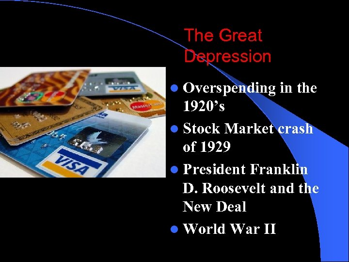 The Great Depression l Overspending in the 1920's l Stock Market crash of 1929