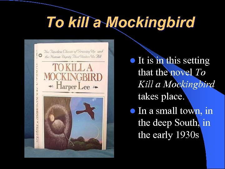 To kill a Mockingbird l It is in this setting that the novel To