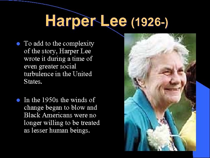 Harper Lee (1926 -) l To add to the complexity of the story, Harper