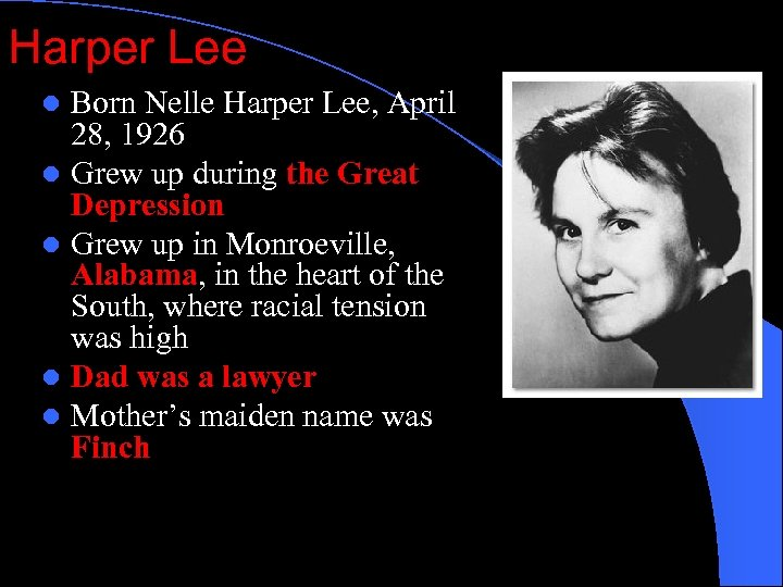 Harper Lee Born Nelle Harper Lee, April 28, 1926 l Grew up during the