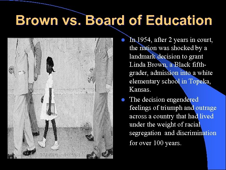 Brown vs. Board of Education In 1954, after 2 years in court, the nation