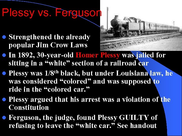 Plessy vs. Ferguson Strengthened the already popular Jim Crow Laws l In 1892, 30