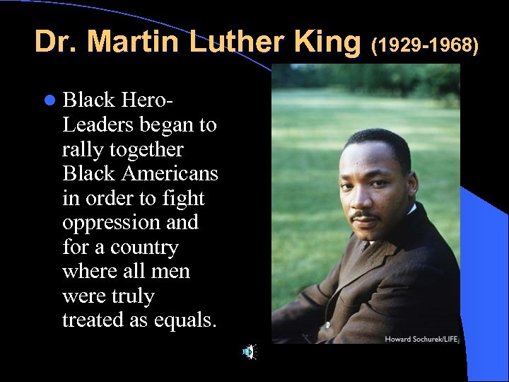 Dr. Martin Luther King (1929 -1968) l Black Hero. Leaders began to rally together