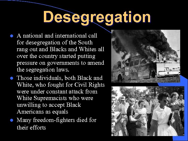 Desegregation A national and international call for desegregation of the South rang out and