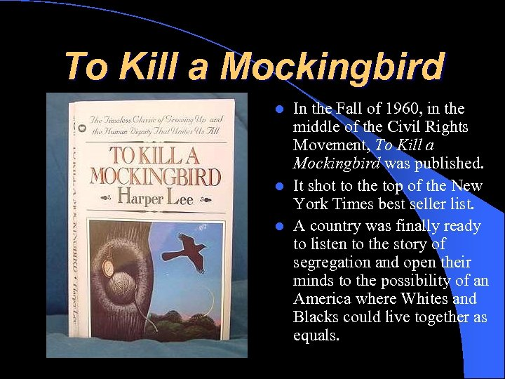 To Kill a Mockingbird In the Fall of 1960, in the middle of the