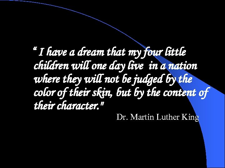 """ I have a dream that my four little children will one day live"