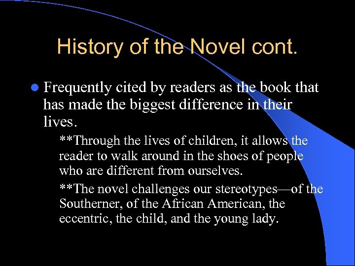 History of the Novel cont. l Frequently cited by readers as the book that