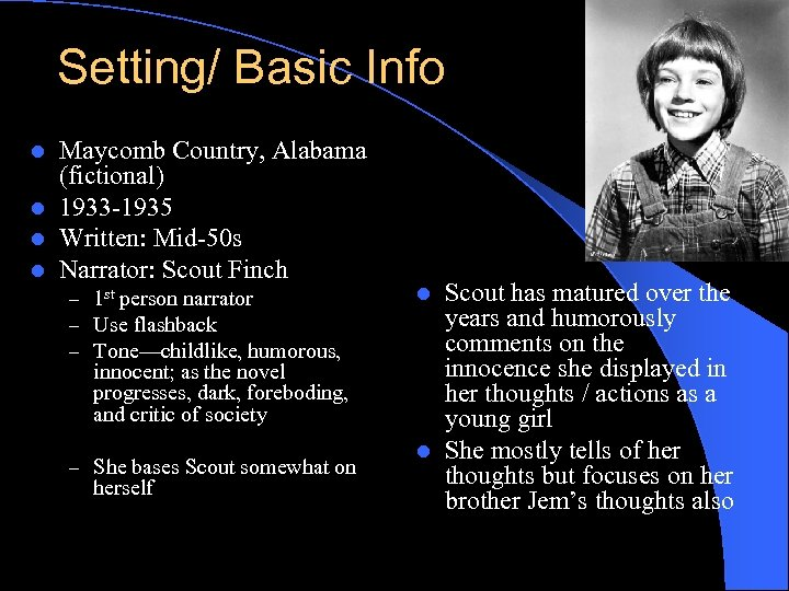 Setting/ Basic Info Maycomb Country, Alabama (fictional) l 1933 -1935 l Written: Mid-50 s