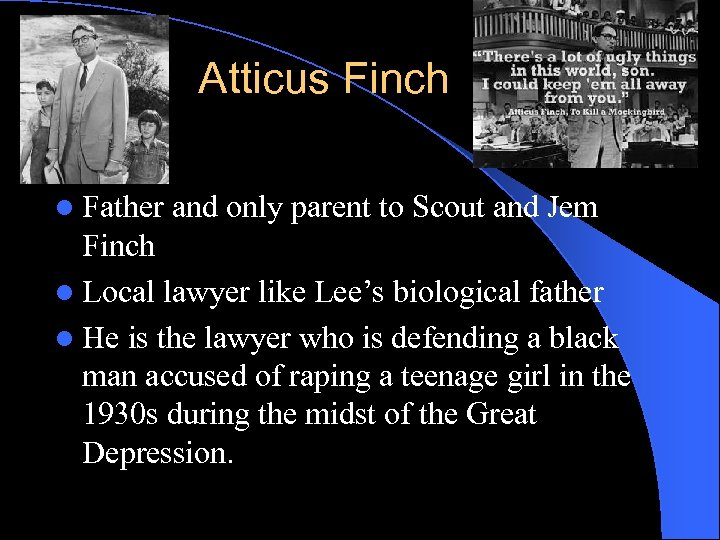 Atticus Finch l Father and only parent to Scout and Jem Finch l