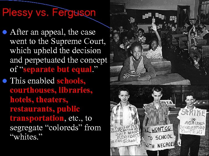 Plessy vs. Ferguson After an appeal, the case went to the Supreme Court, which
