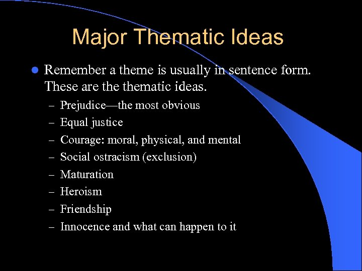 Major Thematic Ideas l Remember a theme is usually in sentence form. These are