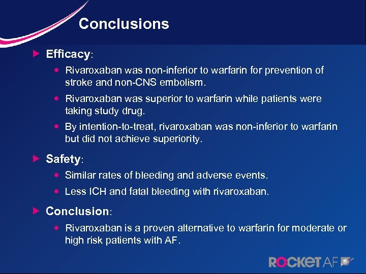 Conclusions Efficacy: Rivaroxaban was non-inferior to warfarin for prevention of stroke and non-CNS embolism.