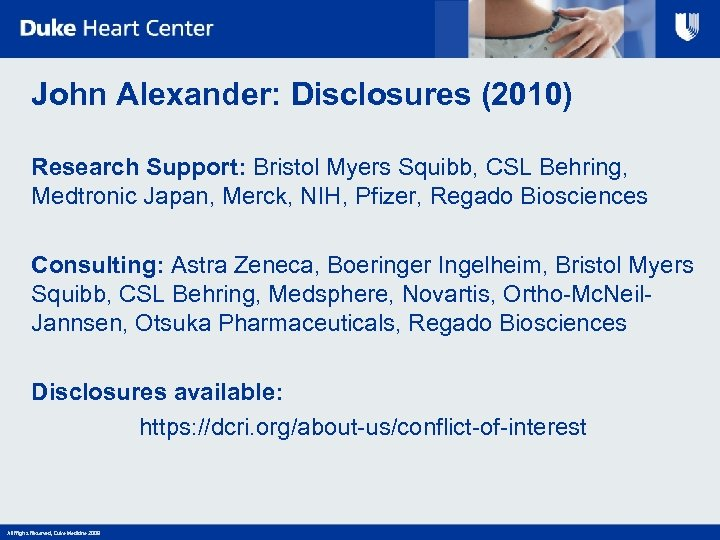 John Alexander: Disclosures (2010) Research Support: Bristol Myers Squibb, CSL Behring, Medtronic Japan, Merck,