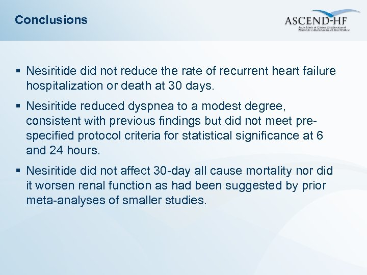 Conclusions § Nesiritide did not reduce the rate of recurrent heart failure hospitalization or
