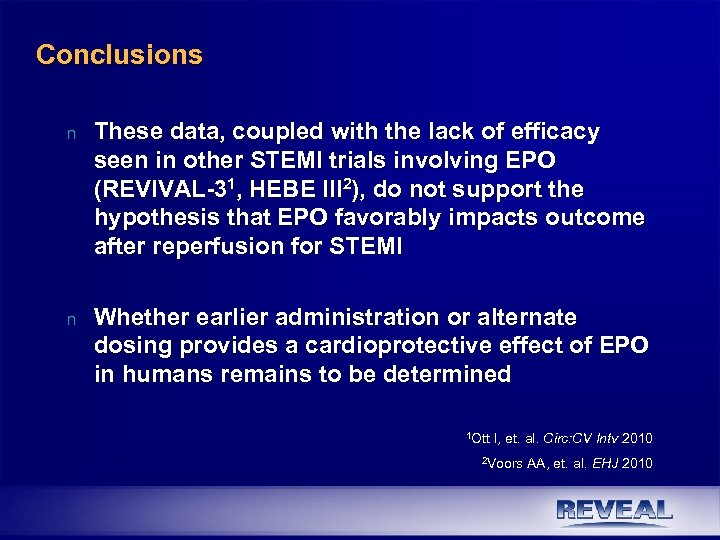 Conclusions n These data, coupled with the lack of efficacy seen in other STEMI