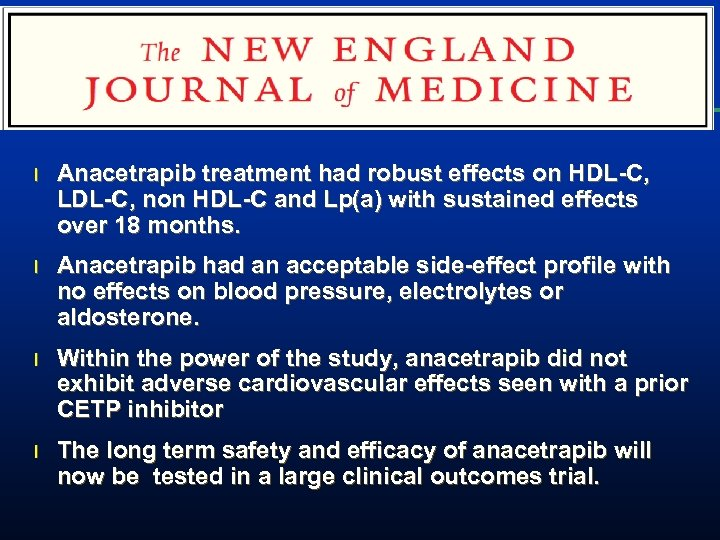 l Anacetrapib treatment had robust effects on HDL-C, LDL-C, non HDL-C and Lp(a) with