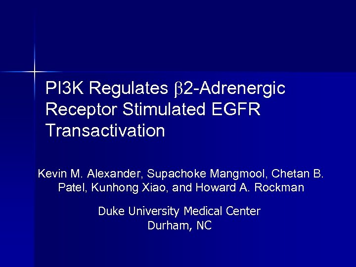 PI 3 K Regulates 2 -Adrenergic Receptor Stimulated EGFR Transactivation Kevin M. Alexander, Supachoke