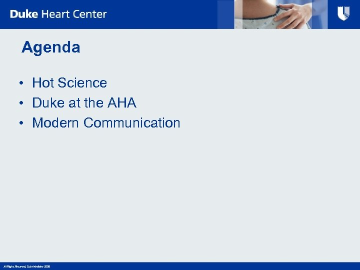Agenda • Hot Science • Duke at the AHA • Modern Communication All Rights