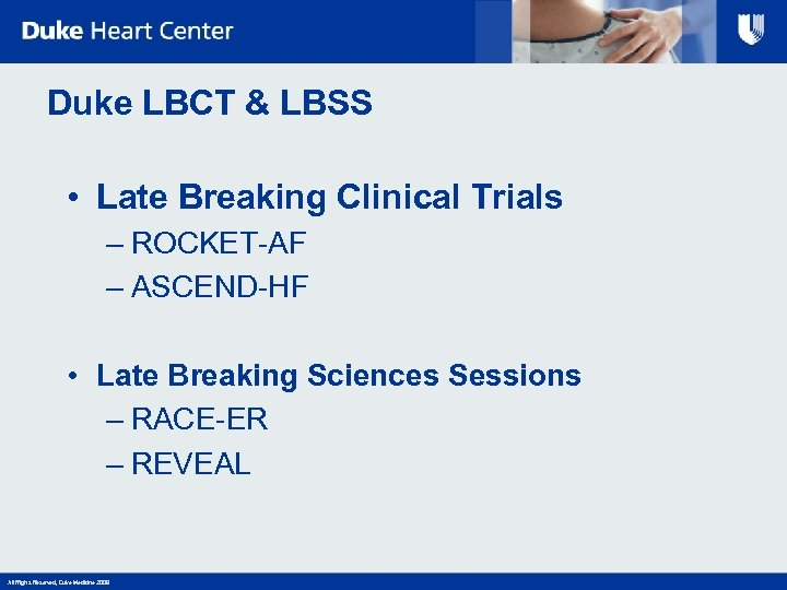 Duke LBCT & LBSS • Late Breaking Clinical Trials – ROCKET-AF – ASCEND-HF •