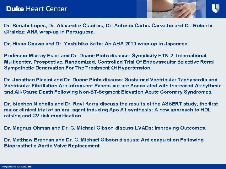Dr. Renato Lopes, Dr. Alexandre Quadros, Dr. Antonio Carlos Carvalho and Dr. Roberto Giraldez: