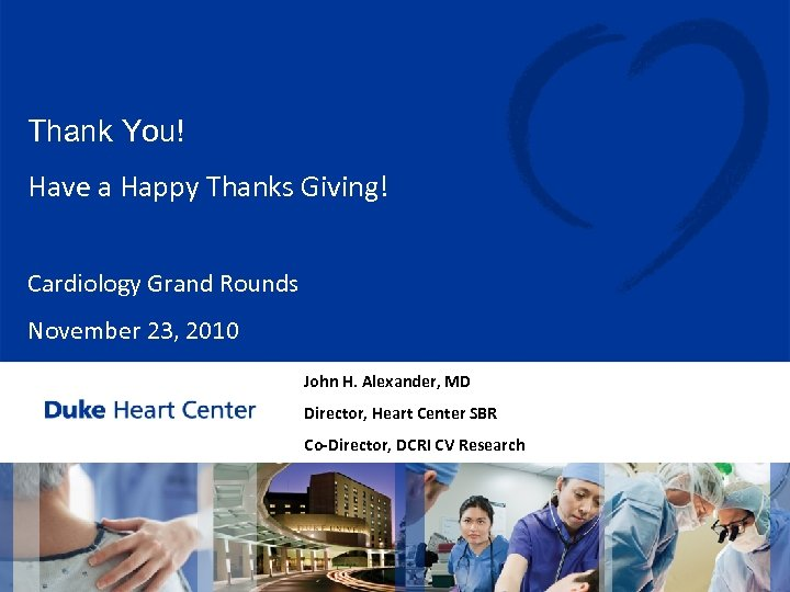 Thank You! Have a Happy Thanks Giving! Cardiology Grand Rounds November 23, 2010 John