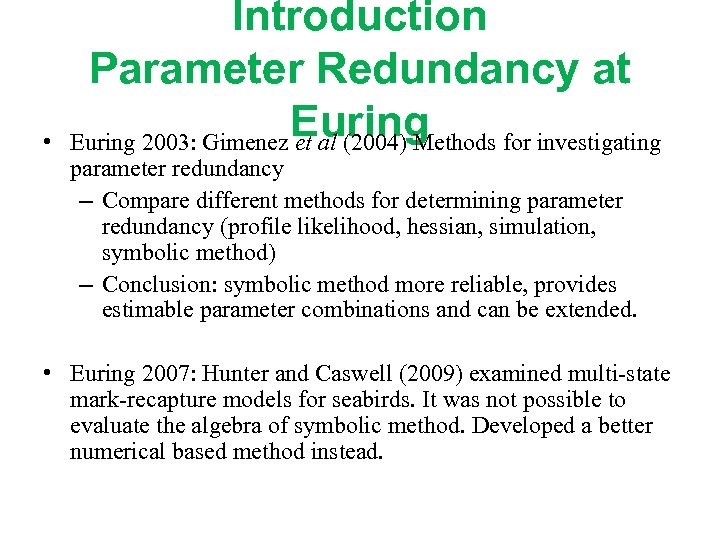 • Introduction Parameter Redundancy at Euring 2003: Gimenez et al (2004) Methods for