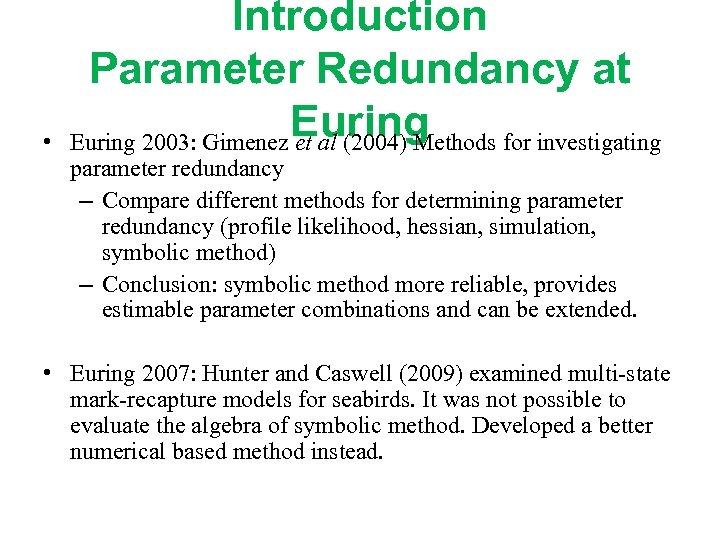 • Introduction Parameter Redundancy at Euring 2003: Gimenez et al (2004) Methods for