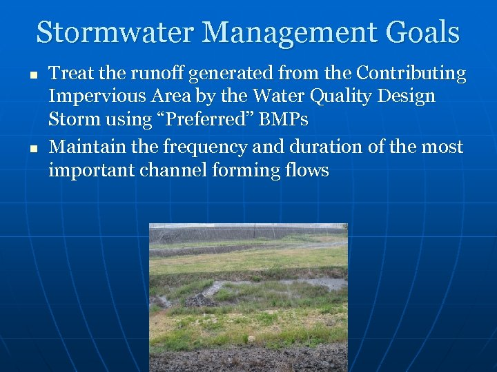 Stormwater Management Goals n n Treat the runoff generated from the Contributing Impervious Area