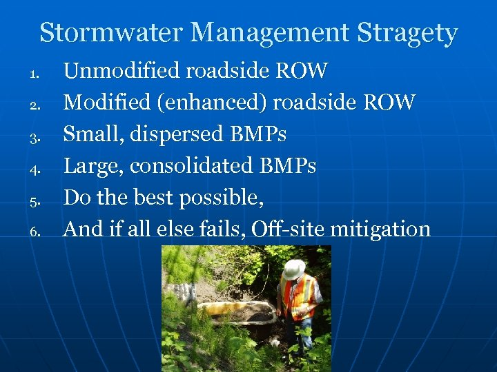 Stormwater Management Stragety 1. 2. 3. 4. 5. 6. Unmodified roadside ROW Modified (enhanced)
