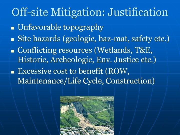 Off-site Mitigation: Justification n n Unfavorable topography Site hazards (geologic, haz-mat, safety etc. )