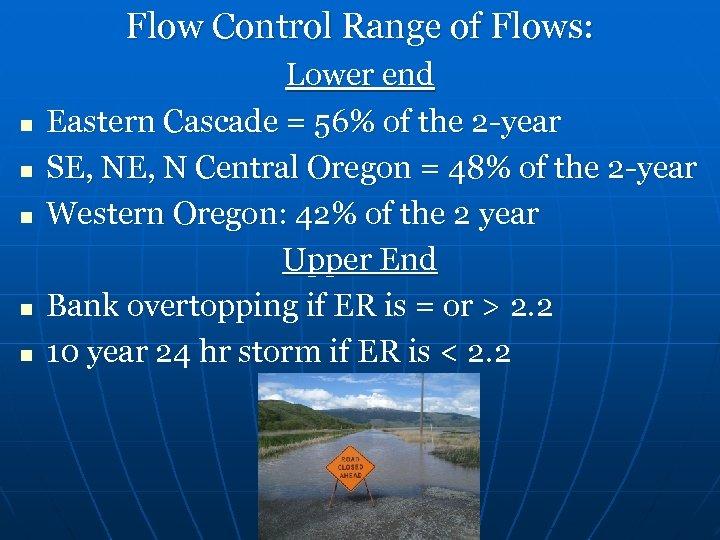 Flow Control Range of Flows: n n n Lower end Eastern Cascade = 56%