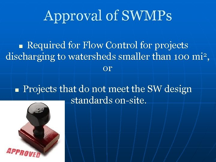Approval of SWMPs Required for Flow Control for projects discharging to watersheds smaller than