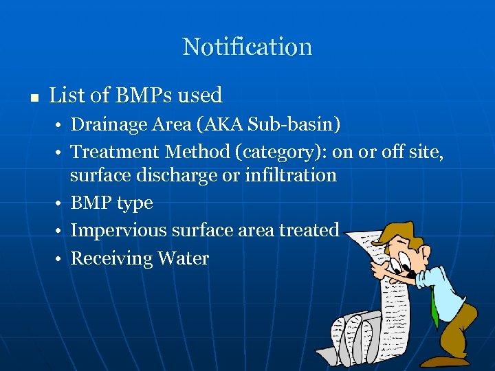 Notification n List of BMPs used • Drainage Area (AKA Sub-basin) • Treatment Method