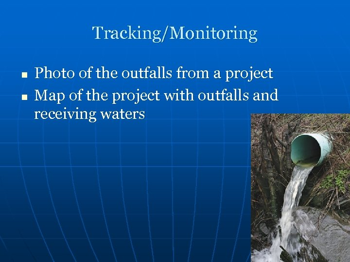 Tracking/Monitoring n n Photo of the outfalls from a project Map of the project
