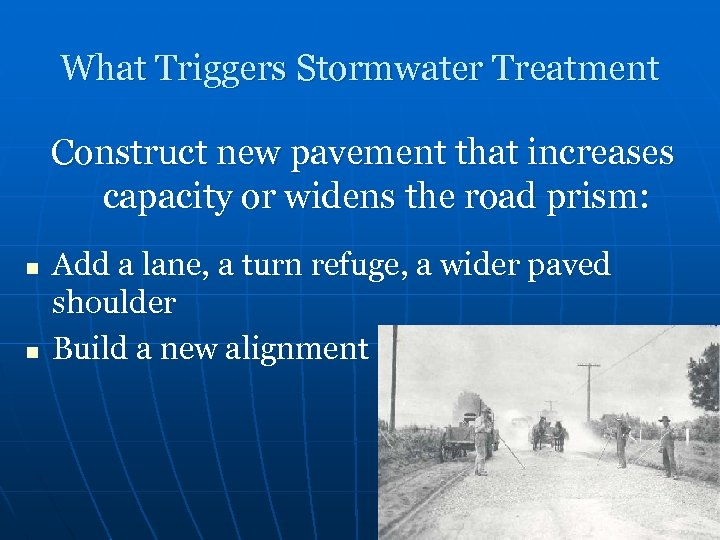 What Triggers Stormwater Treatment Construct new pavement that increases capacity or widens the road