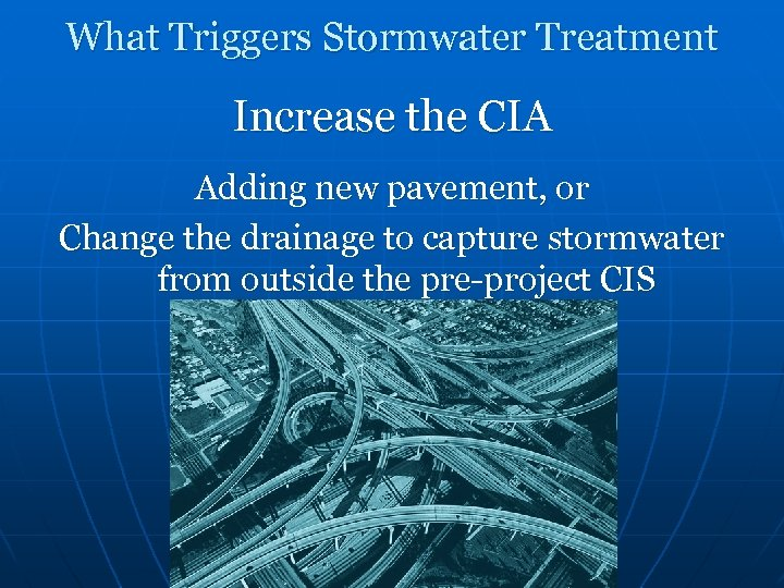 What Triggers Stormwater Treatment Increase the CIA Adding new pavement, or Change the drainage