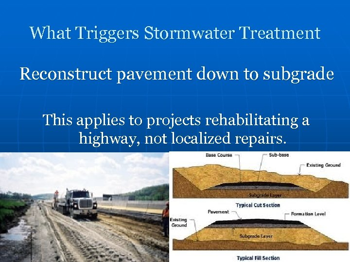 What Triggers Stormwater Treatment Reconstruct pavement down to subgrade This applies to projects rehabilitating
