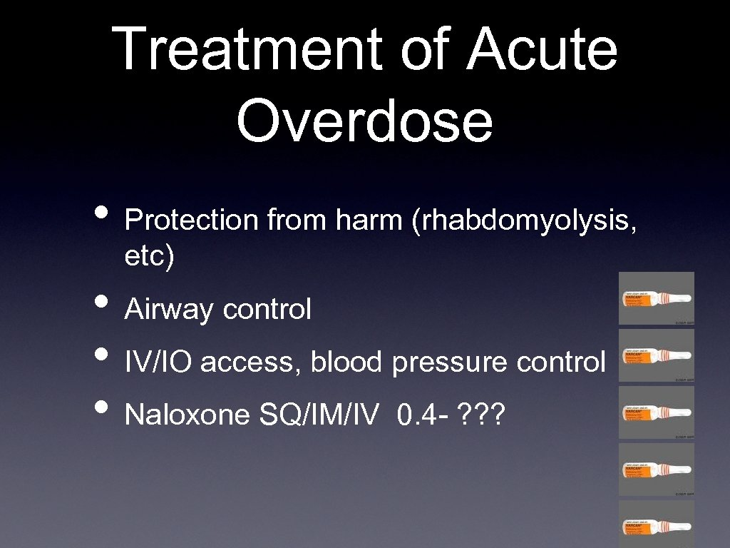 Treatment of Acute Overdose • Protection from harm (rhabdomyolysis, etc) • Airway control •
