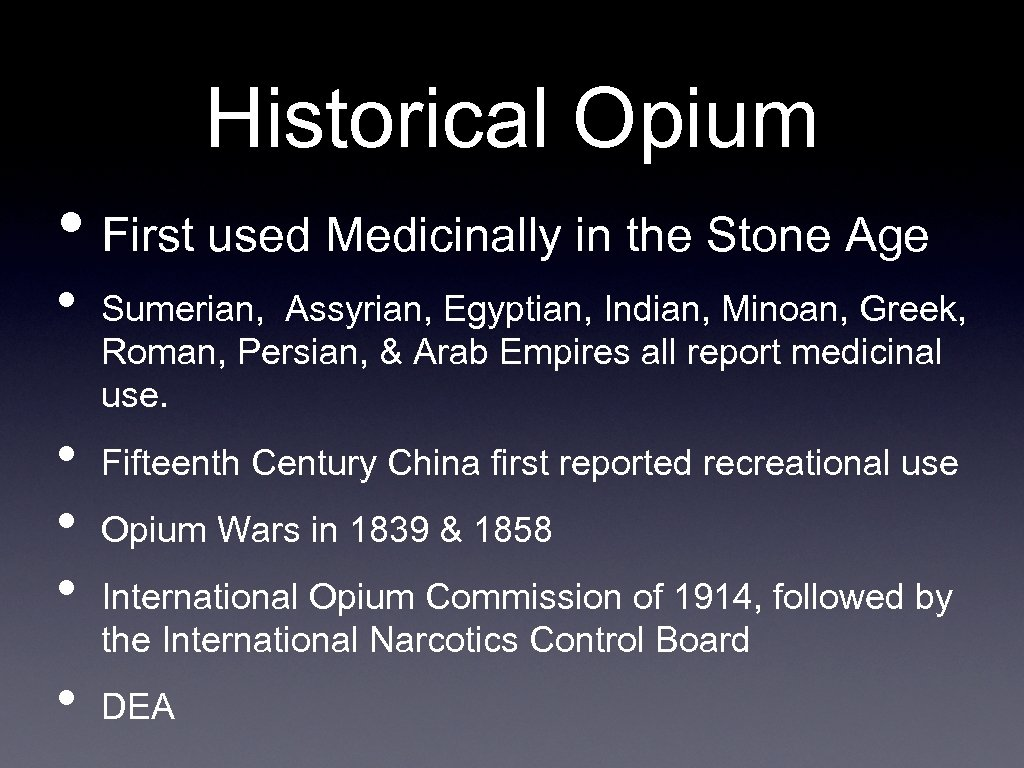 Historical Opium • First used Medicinally in the Stone Age • • • Sumerian,