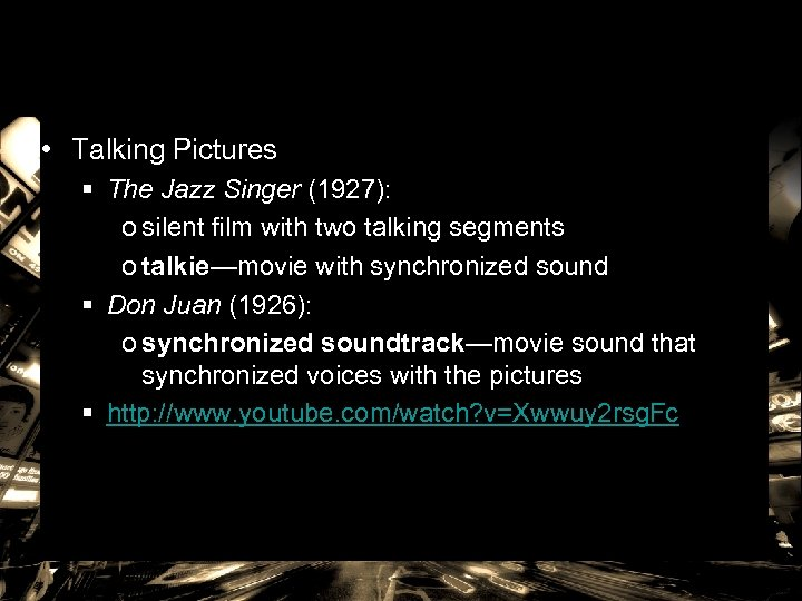 • Talking Pictures § The Jazz Singer (1927): o silent film with two