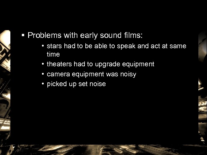 § Problems with early sound films: • stars had to be able to speak