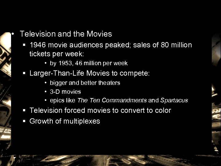 • Television and the Movies § 1946 movie audiences peaked; sales of 80
