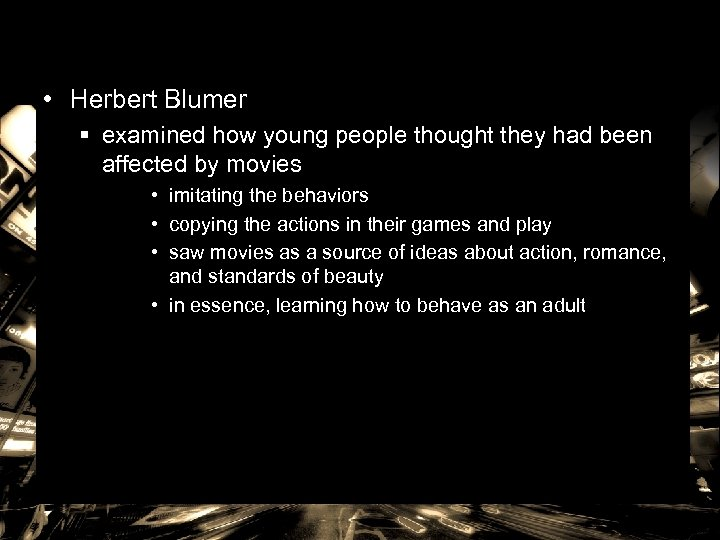 • Herbert Blumer § examined how young people thought they had been affected
