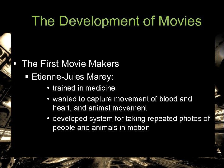 The Development of Movies • The First Movie Makers § Etienne-Jules Marey: • trained